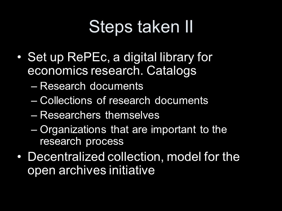 Steps taken II Set up RePEc, a digital library for economics research.