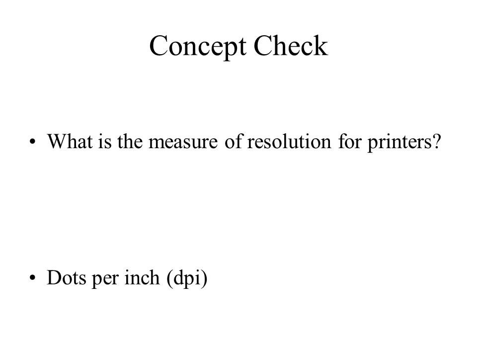 Concept Check What is the measure of resolution for printers? Dots per inch (dpi)