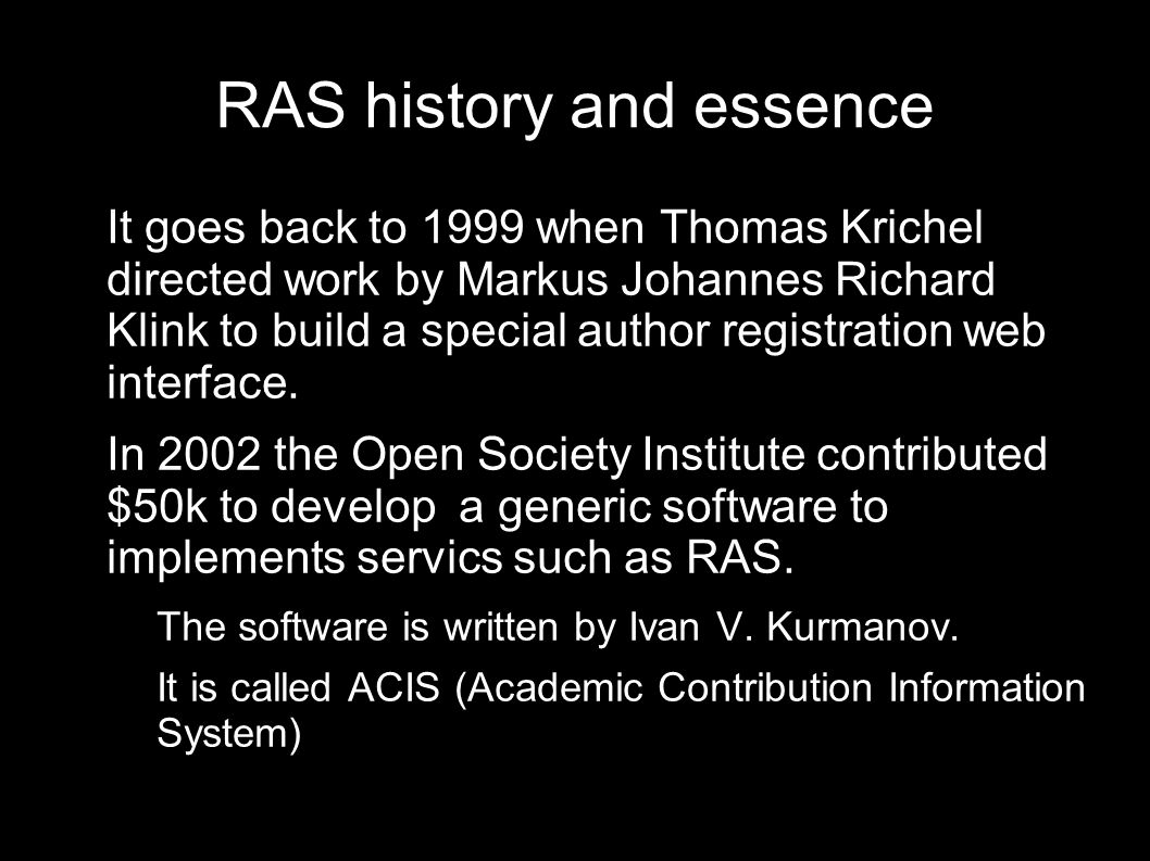RAS history and essence It goes back to 1999 when Thomas Krichel directed work by Markus Johannes Richard Klink to build a special author registration web interface.