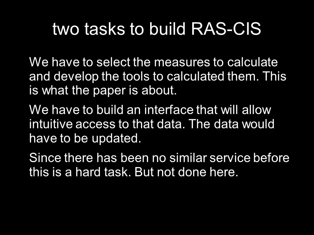 two tasks to build RAS-CIS We have to select the measures to calculate and develop the tools to calculated them.
