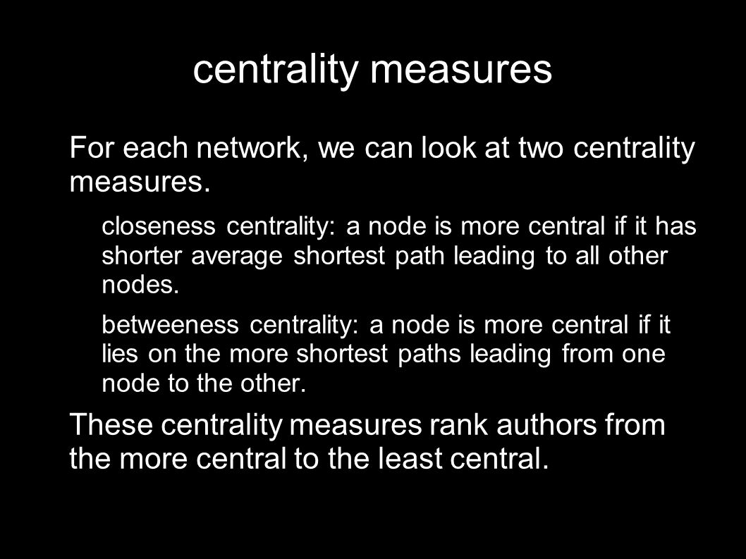 centrality measures For each network, we can look at two centrality measures.