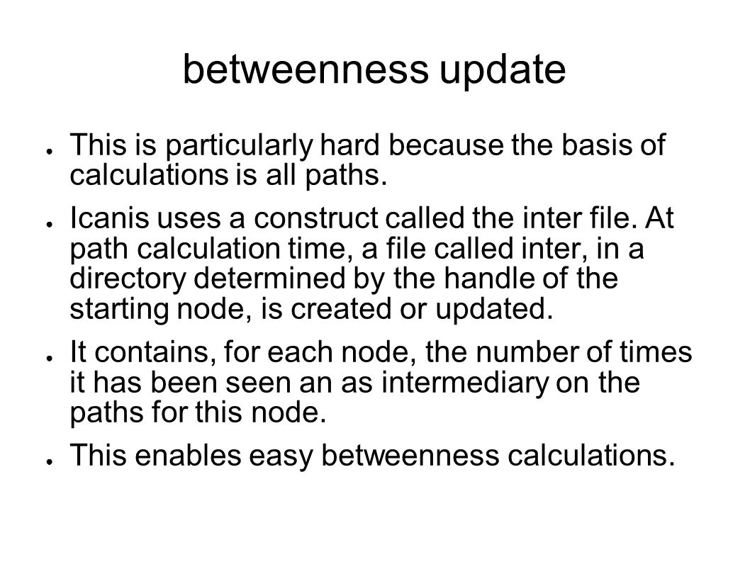betweenness update This is particularly hard because the basis of calculations is all paths.