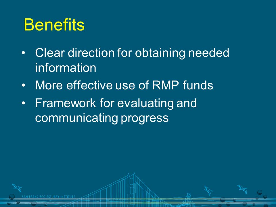 Benefits Clear direction for obtaining needed information More effective use of RMP funds Framework for evaluating and communicating progress