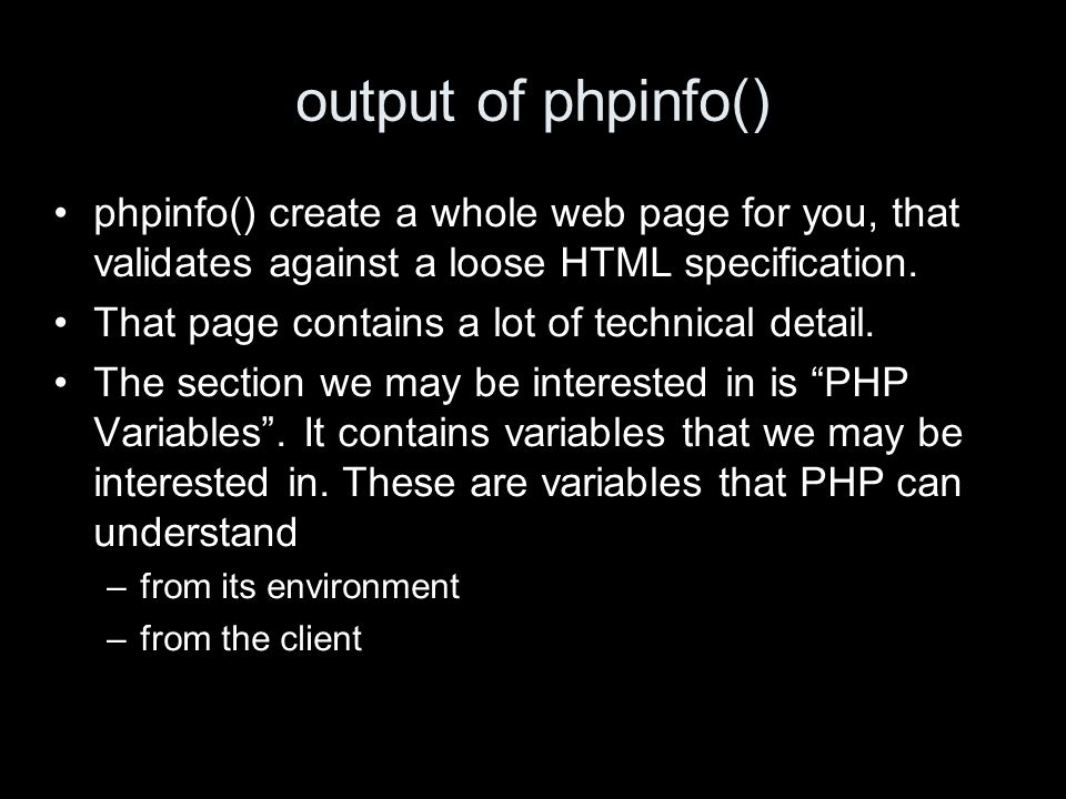 output of phpinfo() phpinfo() create a whole web page for you, that validates against a loose HTML specification.