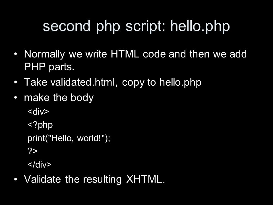 second php script: hello.php Normally we write HTML code and then we add PHP parts.