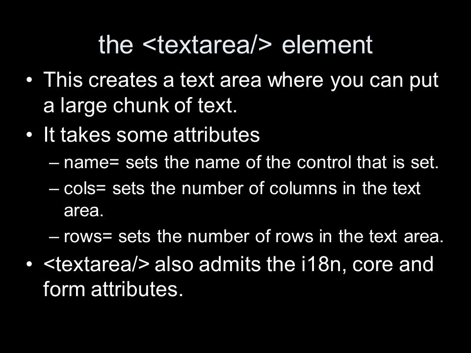 the element This creates a text area where you can put a large chunk of text.