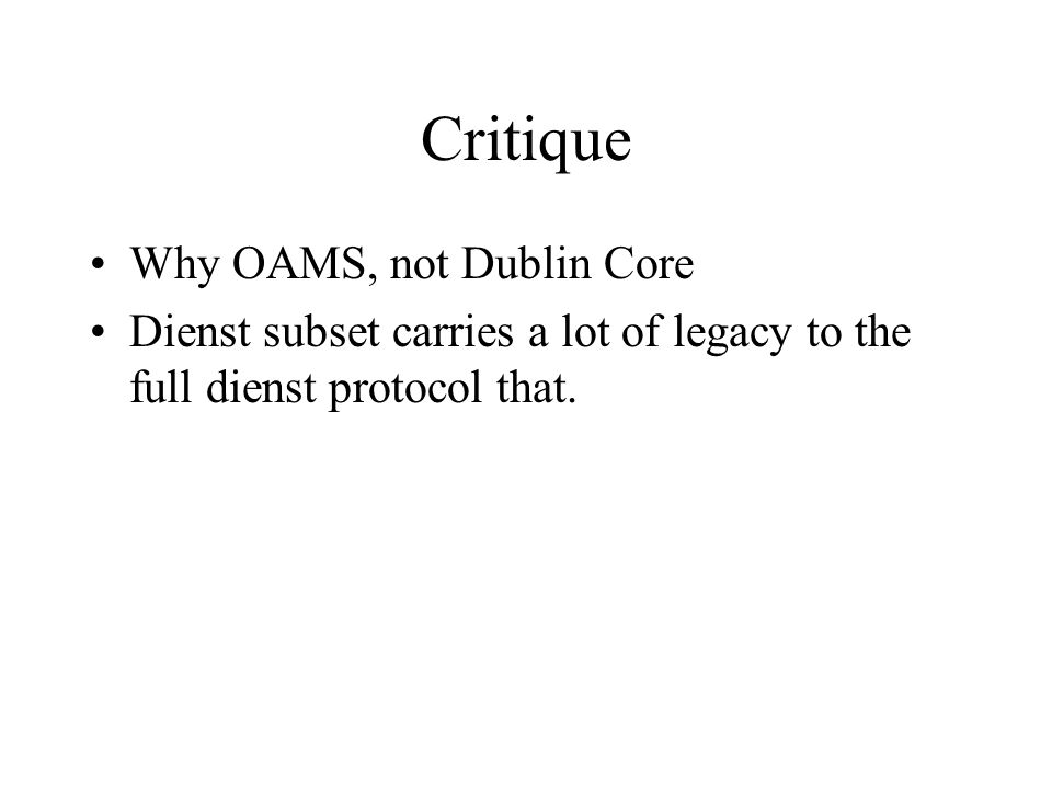 Critique Why OAMS, not Dublin Core Dienst subset carries a lot of legacy to the full dienst protocol that.