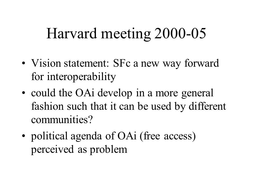 Harvard meeting 2000-05 Vision statement: SFc a new way forward for interoperability could the OAi develop in a more general fashion such that it can be used by different communities.