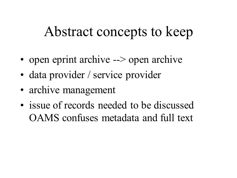Abstract concepts to keep open eprint archive --> open archive data provider / service provider archive management issue of records needed to be discussed OAMS confuses metadata and full text