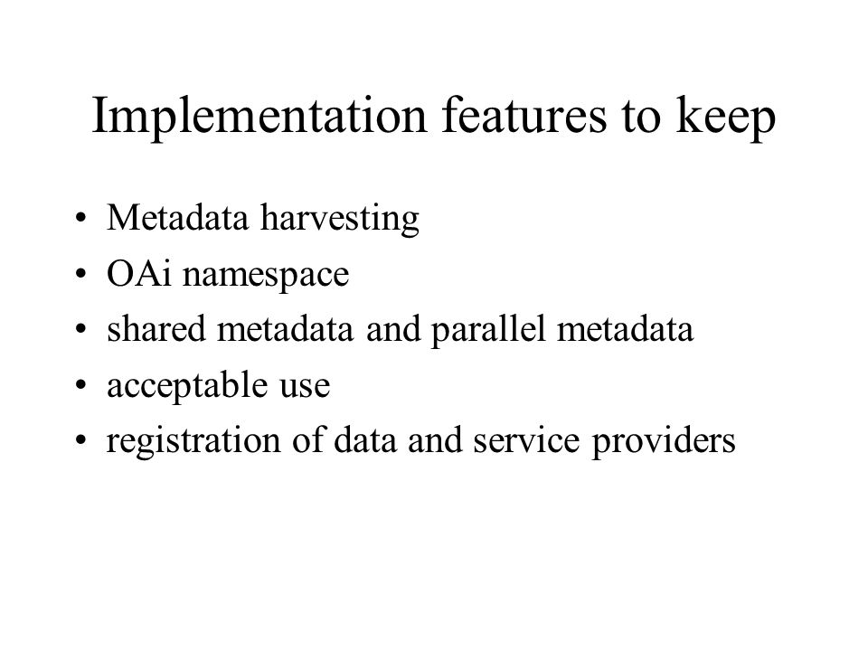 Implementation features to keep Metadata harvesting OAi namespace shared metadata and parallel metadata acceptable use registration of data and service providers