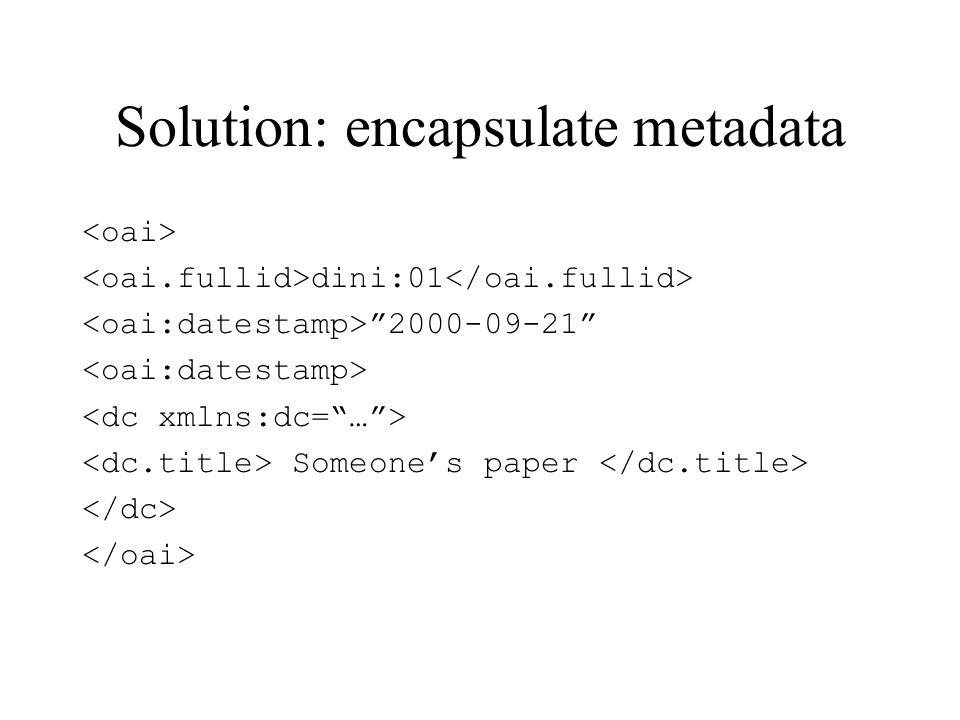 Solution: encapsulate metadata dini: Someones paper