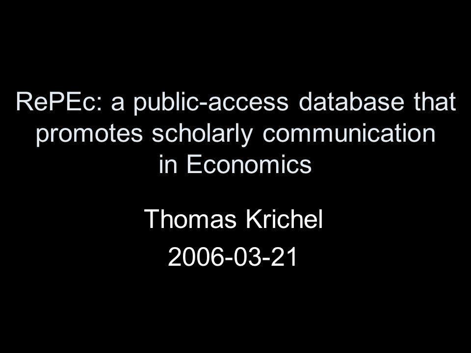 RePEc: a public-access database that promotes scholarly communication in Economics Thomas Krichel 2006-03-21