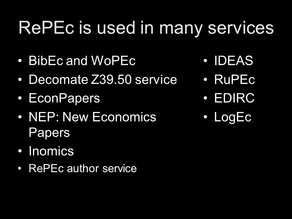 RePEc is used in many services BibEc and WoPEc Decomate Z39.50 service EconPapers NEP: New Economics Papers Inomics RePEc author service IDEAS RuPEc EDIRC LogEc