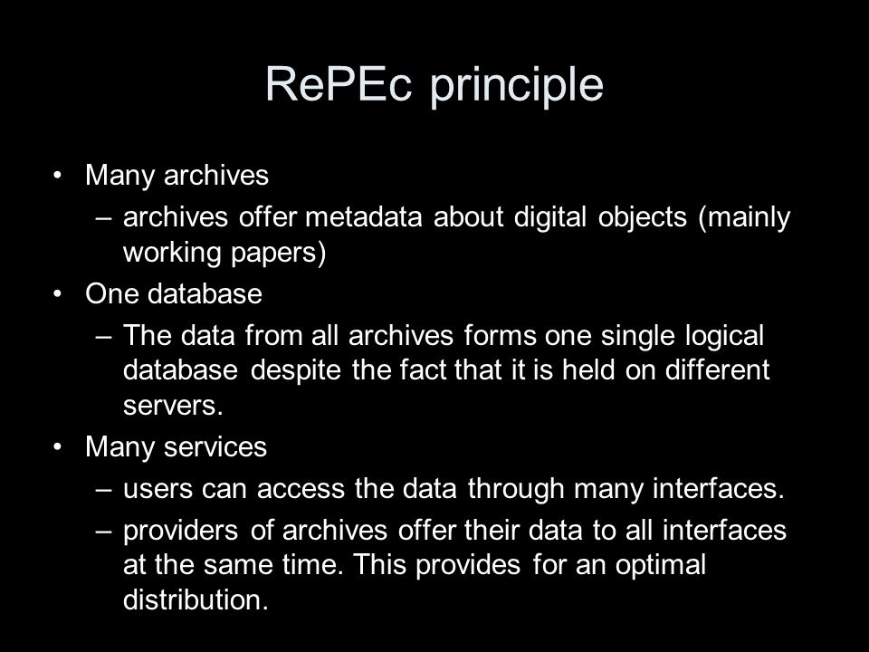 RePEc principle Many archives –archives offer metadata about digital objects (mainly working papers) One database –The data from all archives forms on