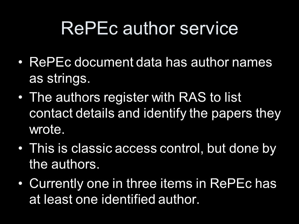 RePEc author service RePEc document data has author names as strings. The authors register with RAS to list contact details and identify the papers th