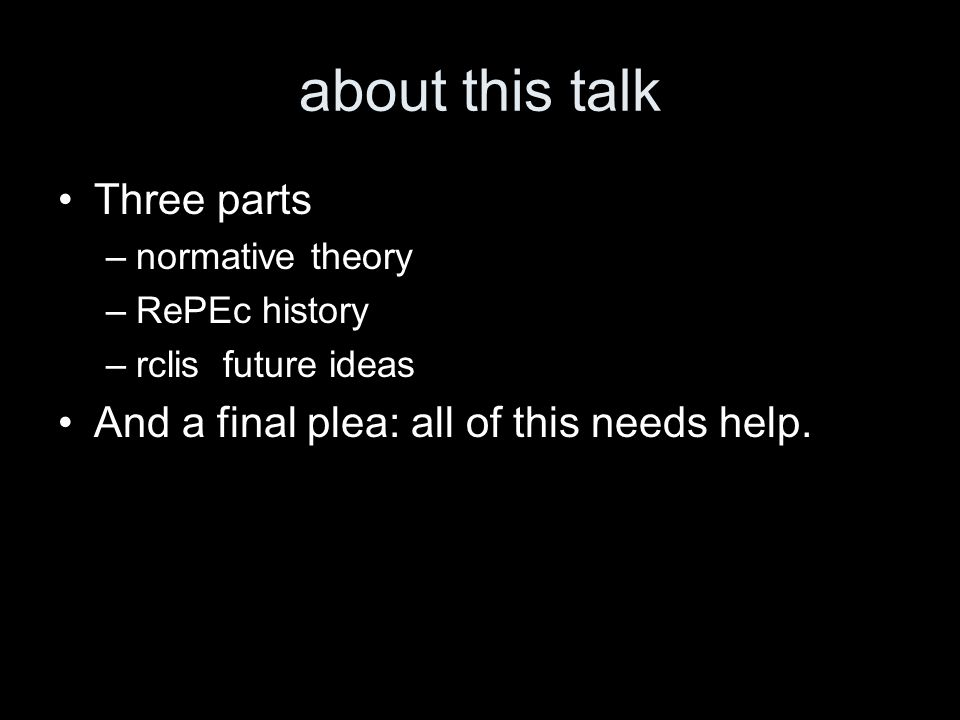 about this talk Three parts –normative theory –RePEc history –rclis future ideas And a final plea: all of this needs help.