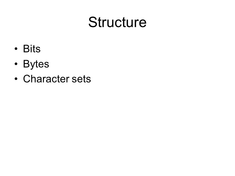 Structure Bits Bytes Character sets