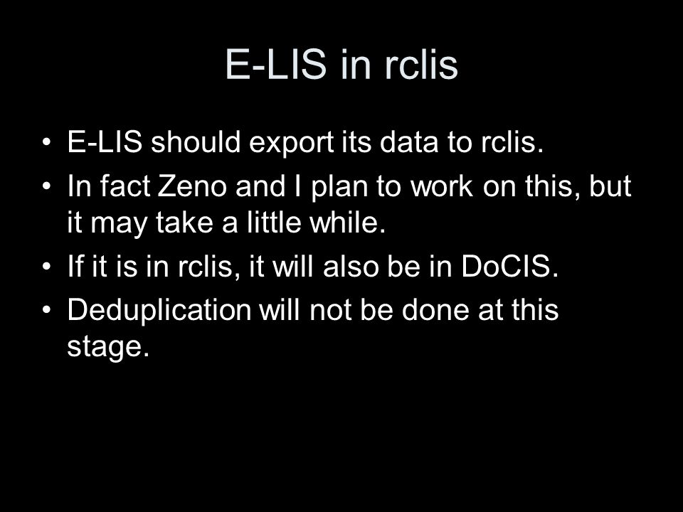 E-LIS in rclis E-LIS should export its data to rclis. In fact Zeno and I plan to work on this, but it may take a little while. If it is in rclis, it w