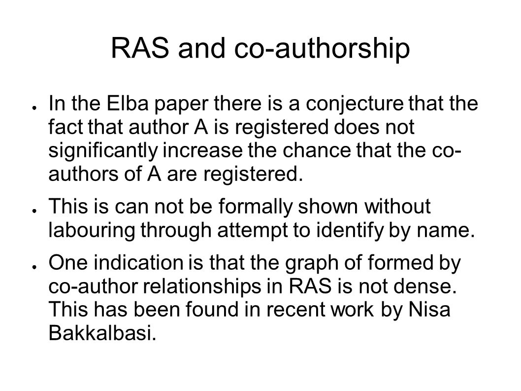 RAS and co-authorship In the Elba paper there is a conjecture that the fact that author A is registered does not significantly increase the chance that the co- authors of A are registered.