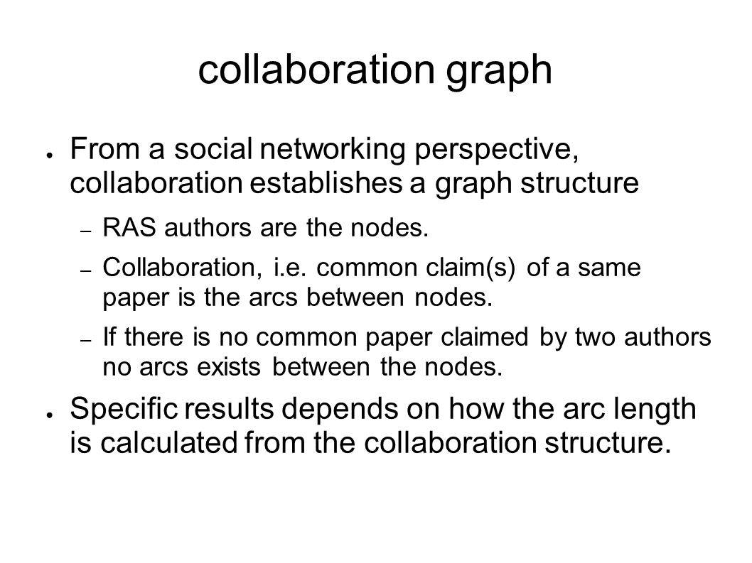 collaboration graph From a social networking perspective, collaboration establishes a graph structure – RAS authors are the nodes.