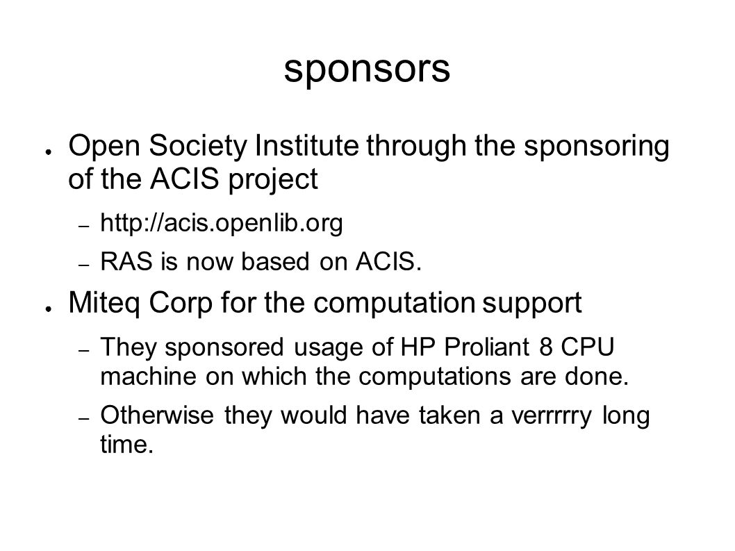 sponsors Open Society Institute through the sponsoring of the ACIS project – http://acis.openlib.org – RAS is now based on ACIS.