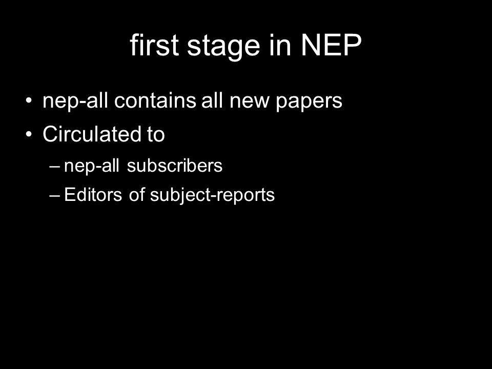 first stage in NEP nep-all contains all new papers Circulated to –nep-all subscribers –Editors of subject-reports
