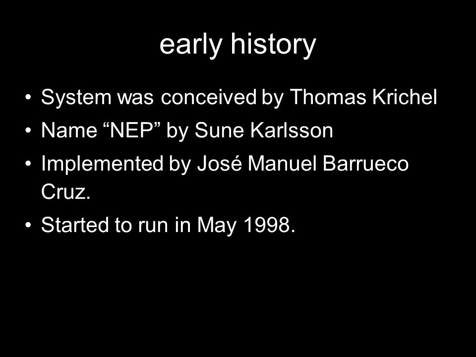 early history System was conceived by Thomas Krichel Name NEP by Sune Karlsson Implemented by José Manuel Barrueco Cruz.