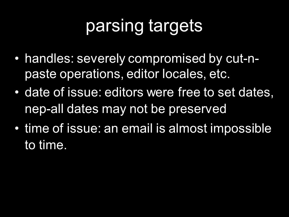 parsing targets handles: severely compromised by cut-n- paste operations, editor locales, etc.