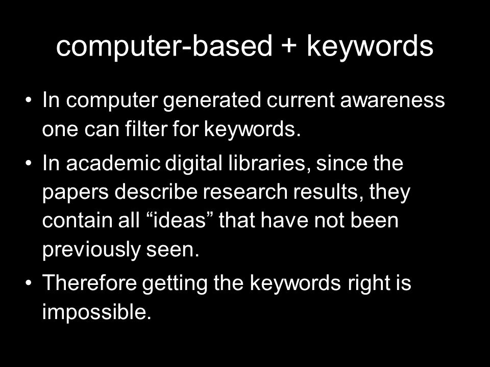 computer-based + keywords In computer generated current awareness one can filter for keywords.