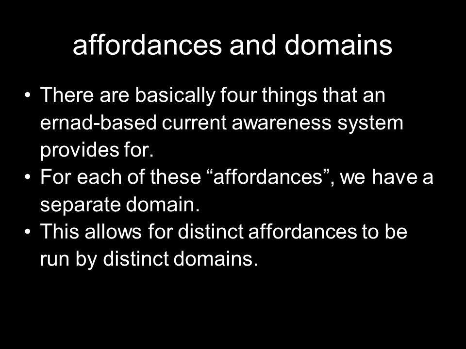 affordances and domains There are basically four things that an ernad-based current awareness system provides for.