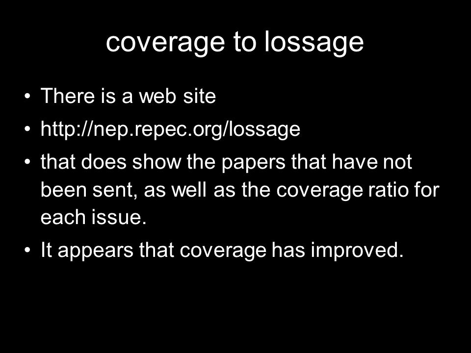 coverage to lossage There is a web site http://nep.repec.org/lossage that does show the papers that have not been sent, as well as the coverage ratio for each issue.