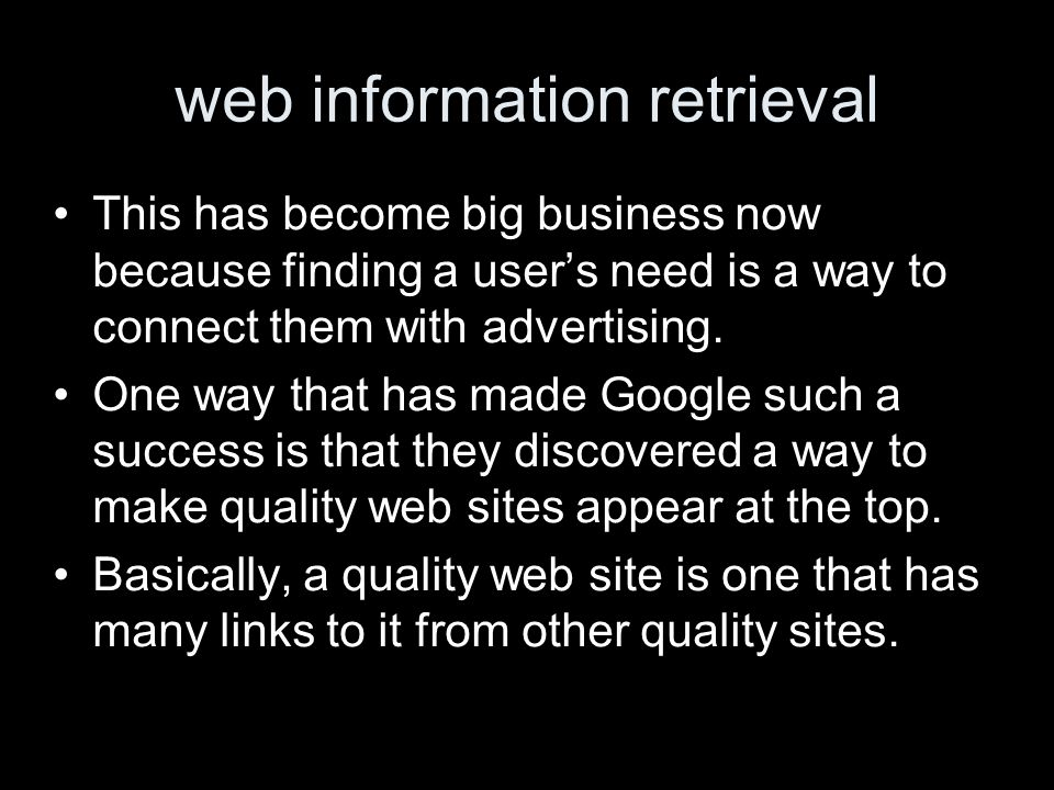 web information retrieval This has become big business now because finding a users need is a way to connect them with advertising.