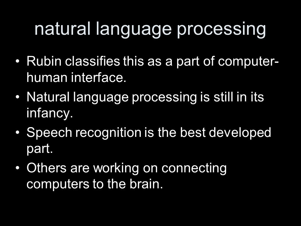 natural language processing Rubin classifies this as a part of computer- human interface. Natural language processing is still in its infancy. Speech