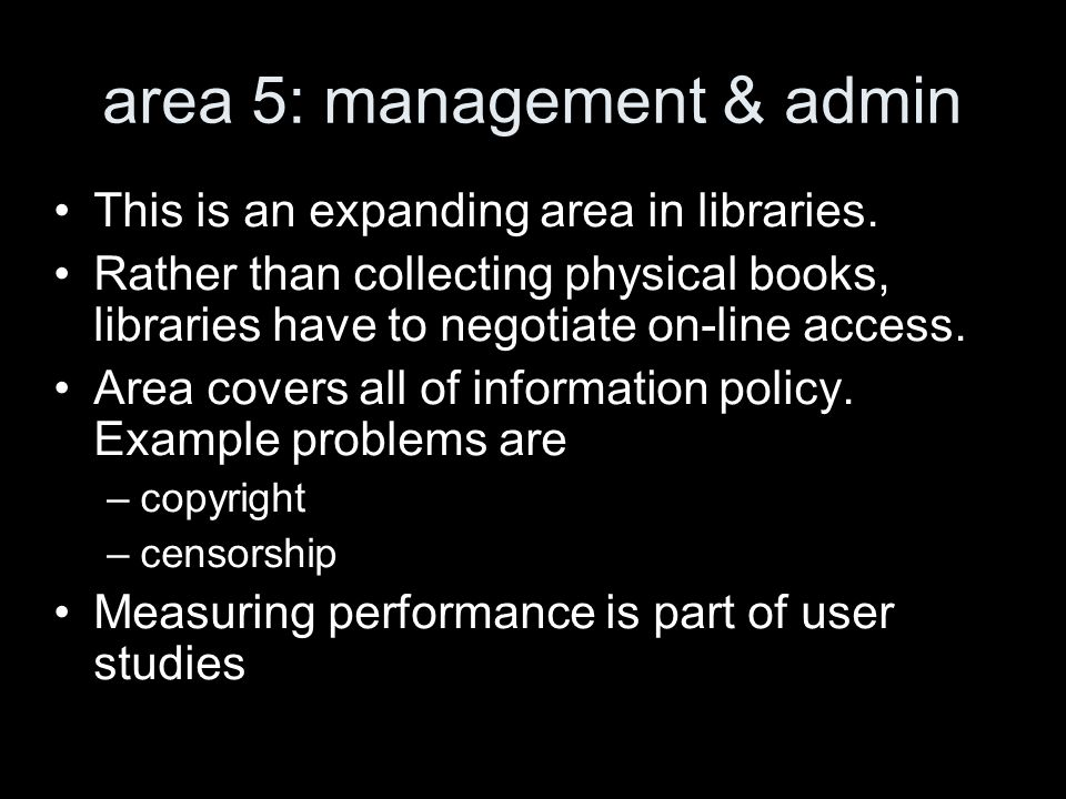 area 5: management & admin This is an expanding area in libraries.