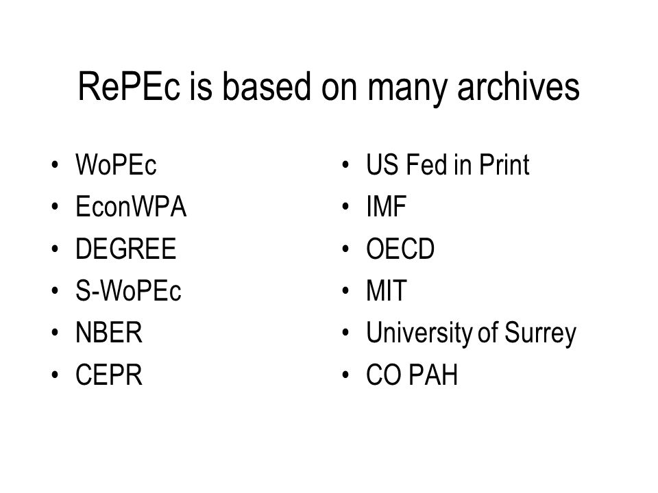 RePEc is based on many archives WoPEc EconWPA DEGREE S-WoPEc NBER CEPR US Fed in Print IMF OECD MIT University of Surrey CO PAH