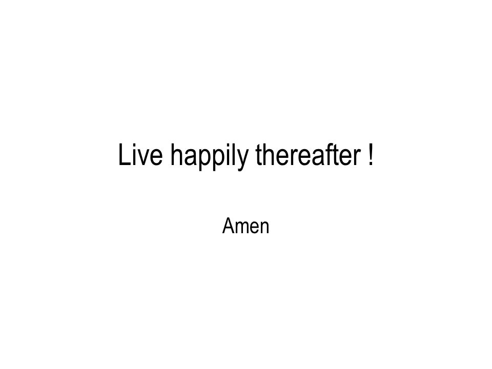 Live happily thereafter ! Amen