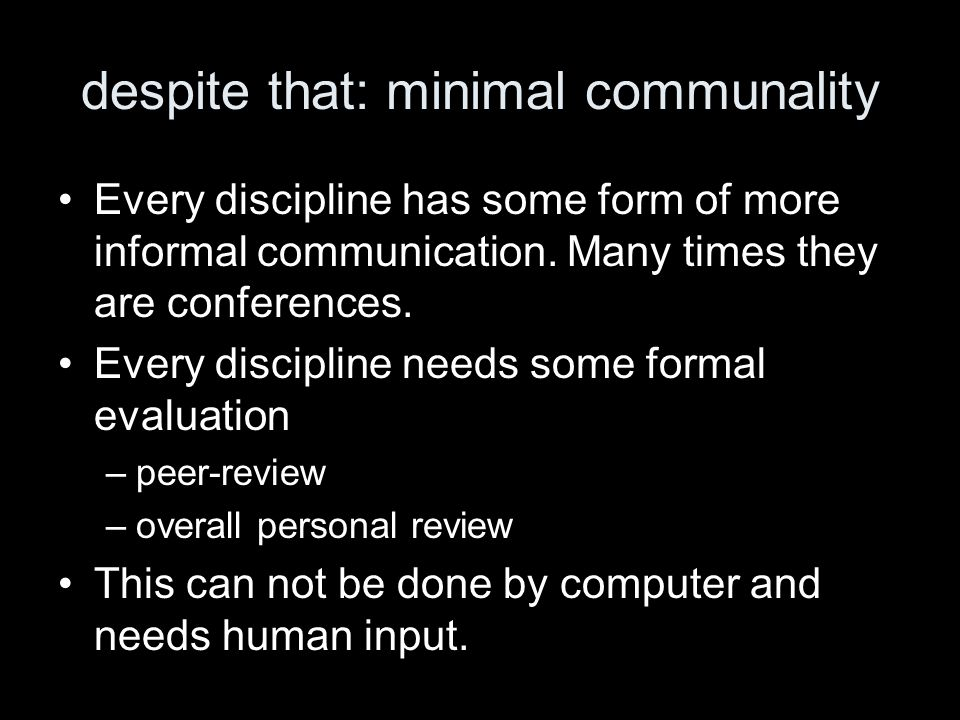 despite that: minimal communality Every discipline has some form of more informal communication.