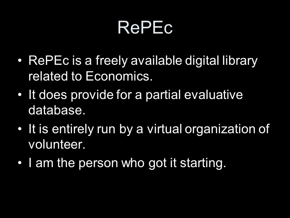 RePEc RePEc is a freely available digital library related to Economics.