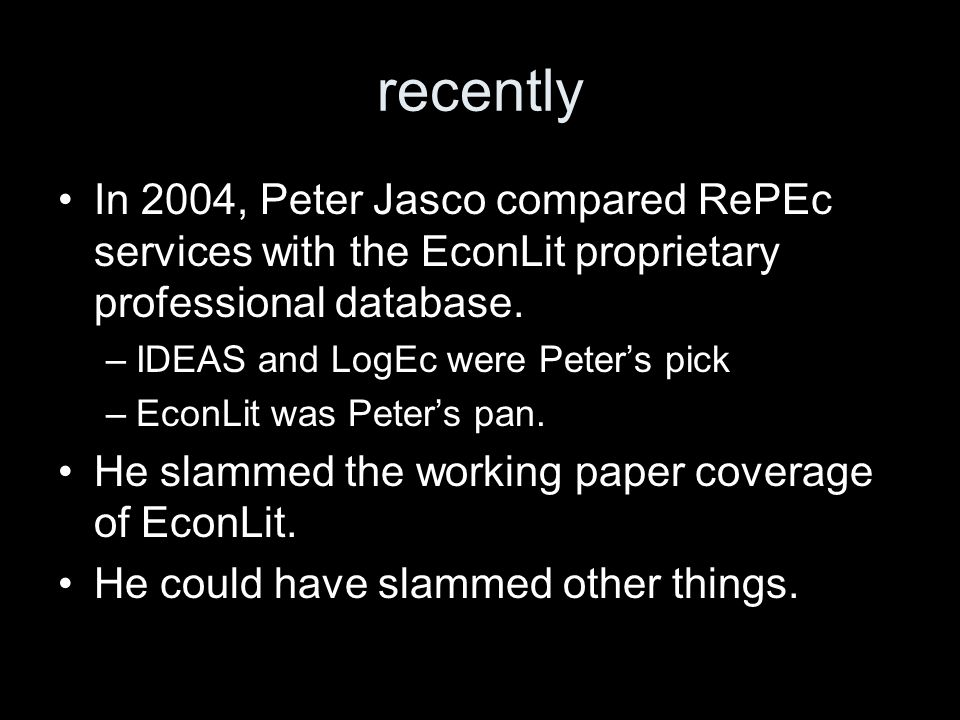 recently In 2004, Peter Jasco compared RePEc services with the EconLit proprietary professional database.