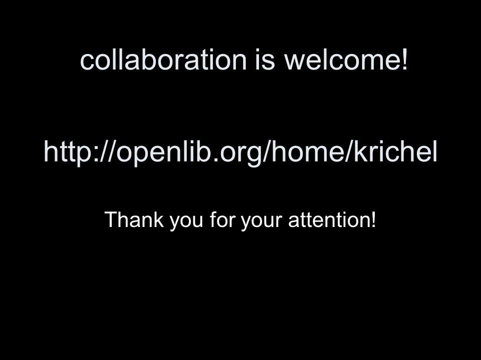 http://openlib.org/home/krichel Thank you for your attention! collaboration is welcome!