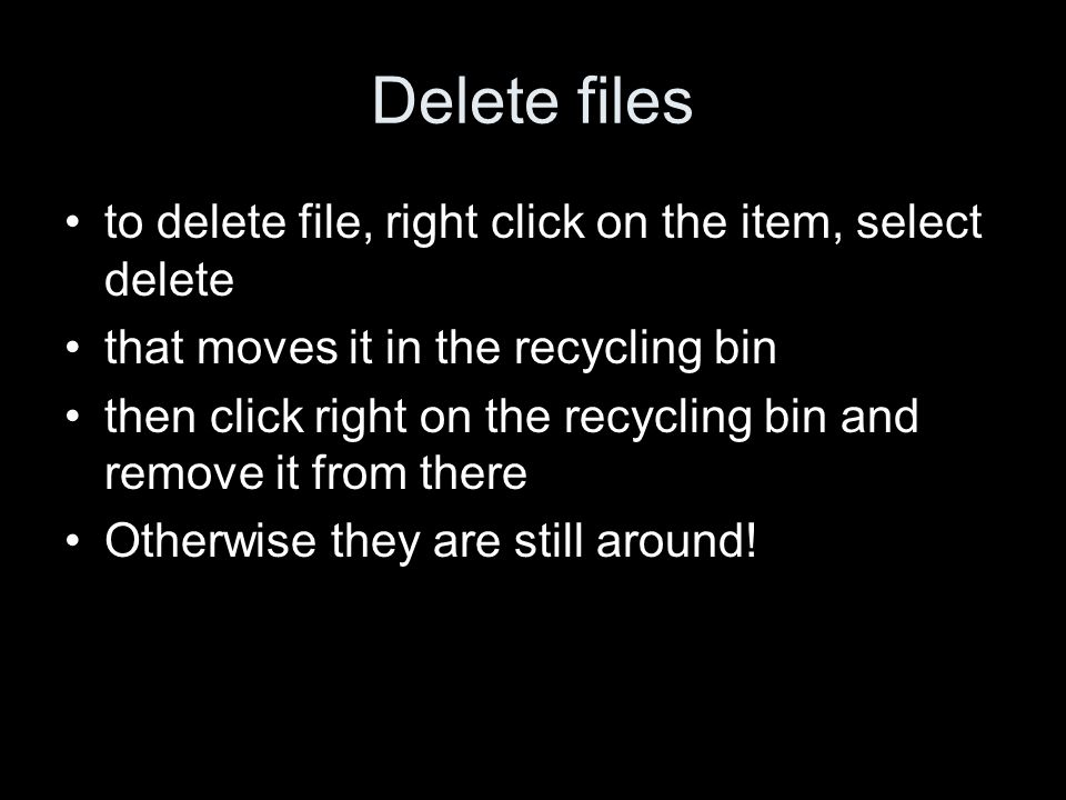Delete files to delete file, right click on the item, select delete that moves it in the recycling bin then click right on the recycling bin and remove it from there Otherwise they are still around!