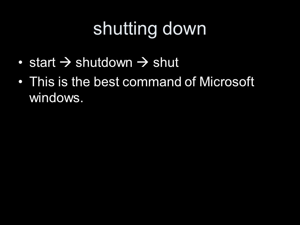 shutting down start shutdown shut This is the best command of Microsoft windows.