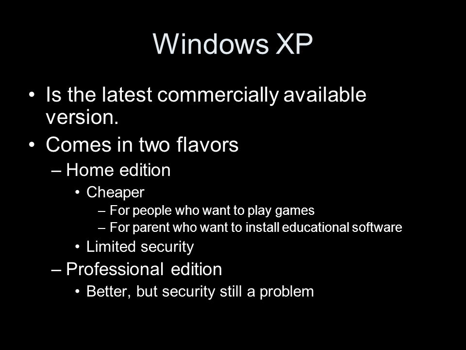 Windows XP Is the latest commercially available version.