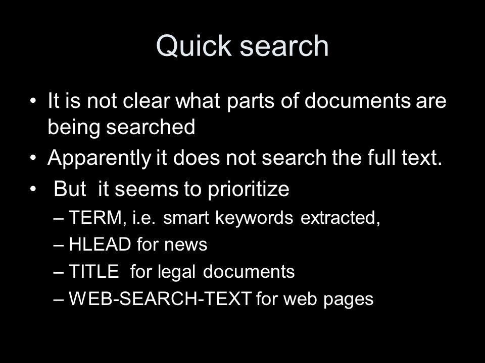 Quick search It is not clear what parts of documents are being searched Apparently it does not search the full text. But it seems to prioritize –TERM,