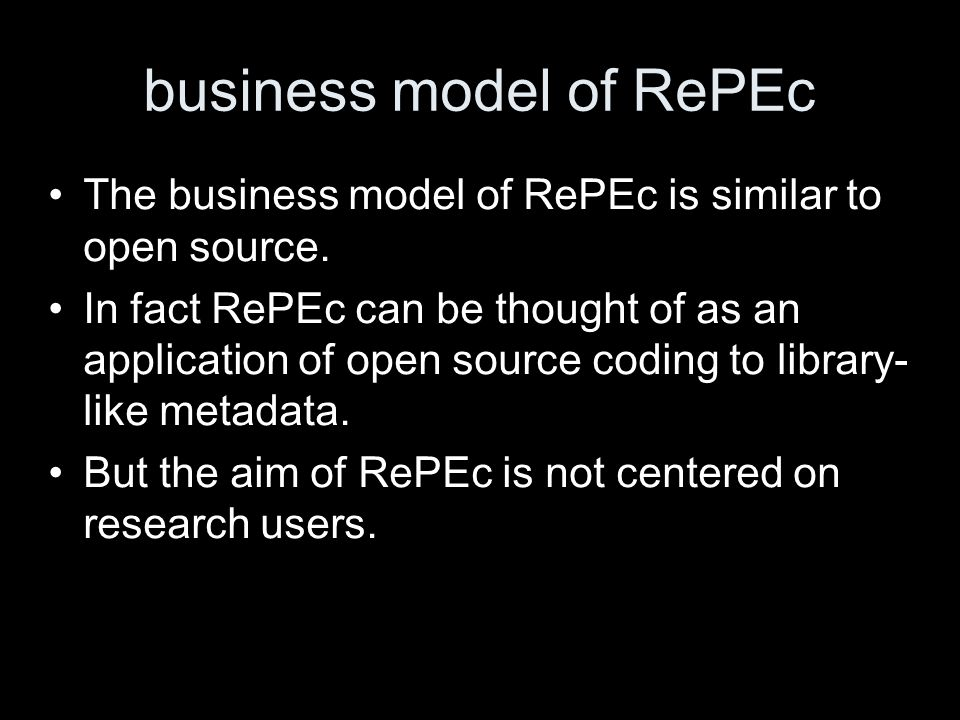 business model of RePEc The business model of RePEc is similar to open source. In fact RePEc can be thought of as an application of open source coding