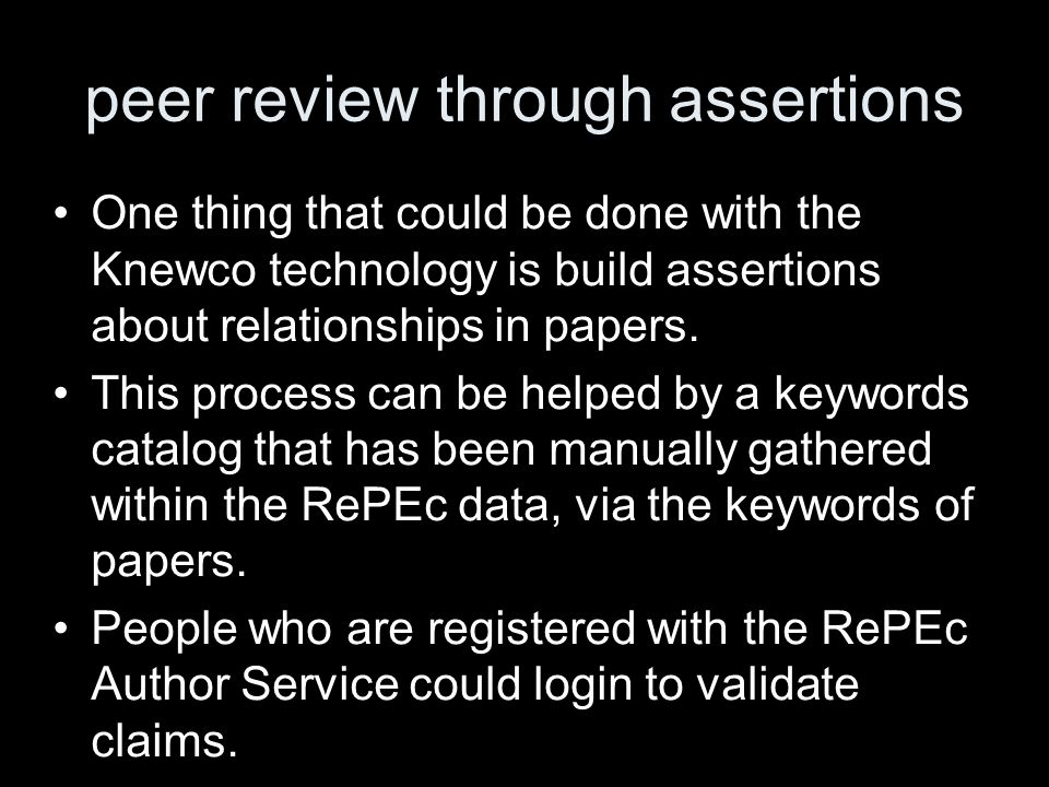 peer review through assertions One thing that could be done with the Knewco technology is build assertions about relationships in papers. This process