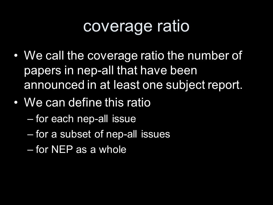 coverage ratio We call the coverage ratio the number of papers in nep-all that have been announced in at least one subject report. We can define this