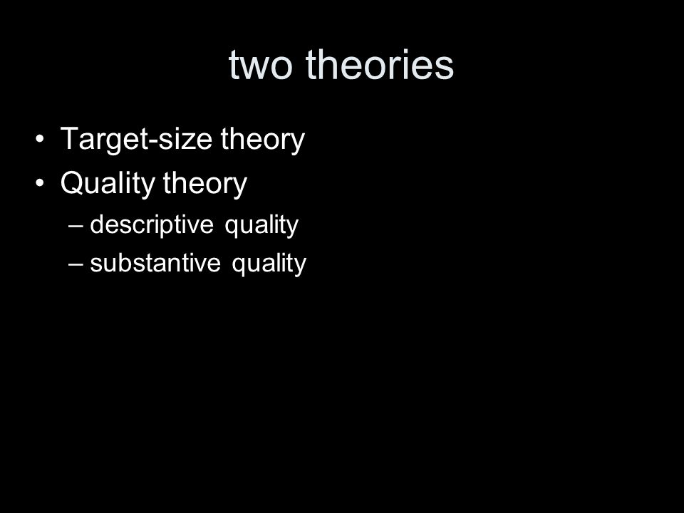 two theories Target-size theory Quality theory –descriptive quality –substantive quality