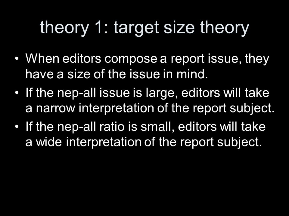 theory 1: target size theory When editors compose a report issue, they have a size of the issue in mind. If the nep-all issue is large, editors will t