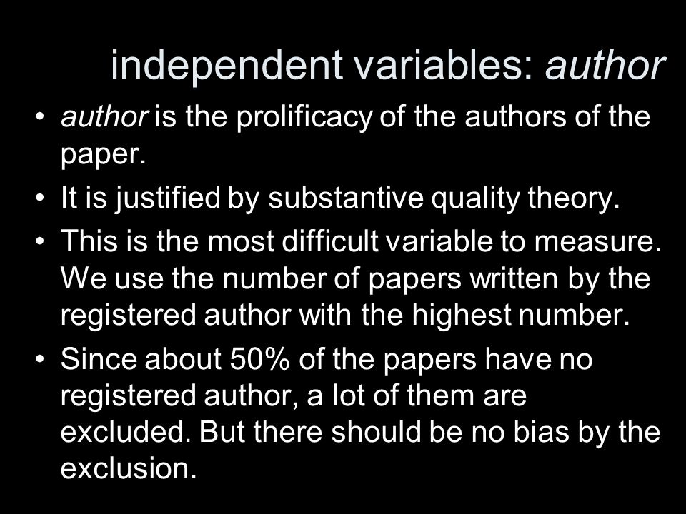 independent variables: author author is the prolificacy of the authors of the paper. It is justified by substantive quality theory. This is the most d